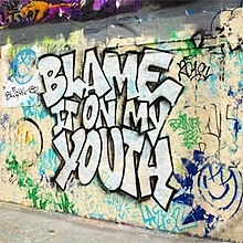 BLAME IT ON MY YOUTH
